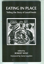 Eating in Place Telling the Story of Local Foods edited by Robert Wolf PB Signed