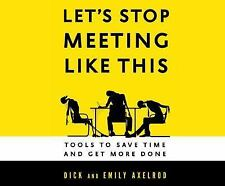 Let's Stop Meeting Like This by Richard Axelrod, Dick Axelrod and Emily...