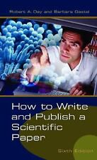 How to Write and Publish a Scientific Paper Day, Robert A., Gastel, Barbara Pap
