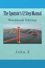 The Sponsor's 12 Step Manual: Workbook Edition by John E (2013, Paperback)