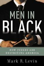 Men in Black: How the Supreme Court Is Destroying America, Mark R. Levin, Good B