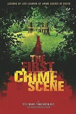 The First Crime Scene: Lessons of Life Learned at Crime Scenes of Death