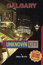 Calgary: The Unknown City: Second Edition Martin, James Paperback