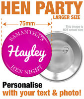 PERSONALISED CUSTOM HEN NIGHT / PARTY BADGES - BRIDE & HEN NAMES! -- SIZE 75mm