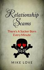 Relationship Scams: There's a Sucker Born Every Minute by Mike Love (2013,...