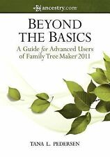 Beyond the Basics : A Guide for Advanced Users of Family Tree Maker 2011 by...