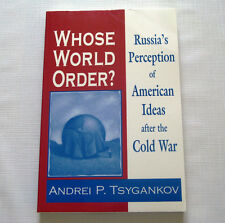 Whose World Order?: Russia's Perception of American Ideas After The Cold War by.