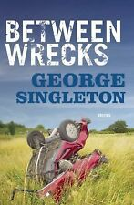 Between Wrecks by George Singleton (2014, Paperback)