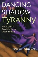 Dancing in the Shadow of Tyranny: An Activist's Guide to Inner Disarmament, Loth