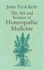 The Art and Science of Homeopathic Medicine by James Tyler Kent (2003, Paperback
