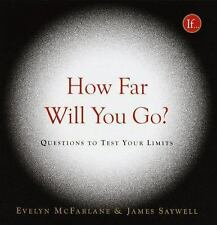 How Far Will You Go?: Questions to Test Your Limits Evelyn McFarlane, James Say