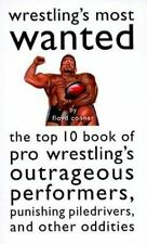 Wrestling's Most Wanted : The Top 10 Book of Pro Wrestling's Outrageous
