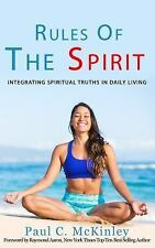 Rules of the Spirit : Integrating Spiritual Truths in Daily Living by Paul...