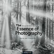 The Essence of Photography : Seeing and Creativity by Bruce Barnbaum (2014,...