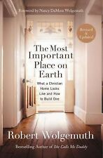 The Most Important Place on Earth : What a Christian Home Looks Like and How...