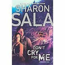 A Rebel Ridge Novel: Don't Cry for Me by Sharon Sala (2012, Paperback)