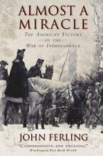 Almost a Miracle : The American Victory in the War of Independence by John E....