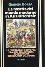 LA NASCITA DEL MONDO MODERNO IN ASIA ORIENTALE di Giorgio Borsa - 1977