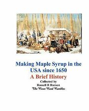 Making Maple Syrup in the USA Since 1650 : A Brief History by Russell Hanson...