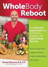 Whole Body Reboot : The Peruvian Superfoods Diet to Detoxify, Energize, and...