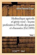 Hydraulique Agricole et Genie Rural : Lecons Professees a l Ecole des Ponts...