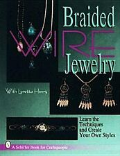 Braided Wire Jewelry by Loretta Henry Step by Step How to Make Book