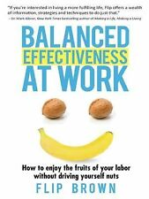 Balanced Effectiveness at Work : How to Enjoy the Fruits of Your Labor...