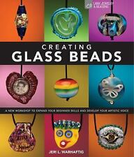 Creating Glass Beads : A New Workshop to Expand Your Beginner Skills and Develop