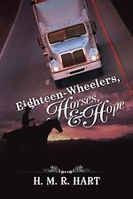 Eighteen-Wheelers, Horses, and Hope by H. M. R. Hart (2015, Paperback)
