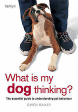 What is My Dog Thinking?: The Essential Guide to Under