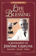 Life is a Blessing: A Biography of Jerome Lejeune--Geneticist, Doctor, Father