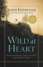 Wild at Heart : Discovering the Secret of a Man's Soul by John Eldredge (2006, P
