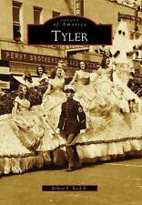 Images of America Ser.: Tyler by Robert E., Jr. Reed (2008, Paperback)