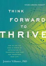 Excellent, Think Forward to Thrive: How to Use the Mind's Power of Anticipation