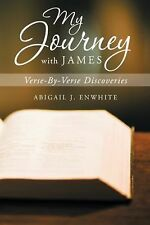 My Journey with James : Verse-By-Verse Discoveries by EnWhite (2013, Paperback)