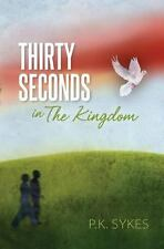Thirty Seconds in the Kingdom by P. K. Sykes (2013, Paperback)