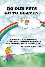 Do Our Pets Go to Heaven? : A Biblically Based Book to Prepare Children and...
