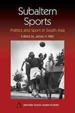 Anthem South Asian Studies: Subaltern Sports : Politics and Sport in South...