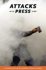 Attacks on the Press in 2007: A Worldwide Survey by the Committee to Protect Jo