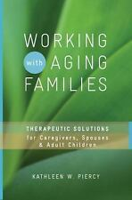 Working with Aging Families : Therapeutic Solutions for Caregivers, Spouses,...