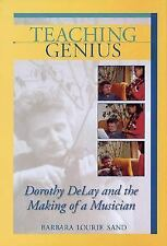 Teaching Genius: Dorothy DeLay and the Making of a Musician, Sand, Barbara Louri