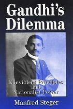Gandhi's Dilemma : Nonviolent Principles and Nationalist Power by Manfred B....