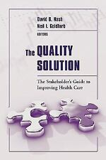 The Quality Solution: The Stakeholder's Guide to Improving Health Care, , Good B