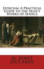 Stoicism: a Practical Guide to the Select Works of Seneca by M. James...