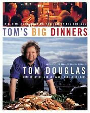 Tom's Big Dinners: Big-Time Home Cooking for Family and Friends, Douglas, Tom, A