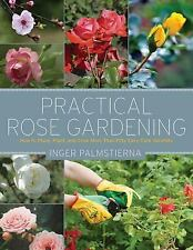 Practical Rose Gardening : How to Place, Plant, and Grow More Than Fifty...