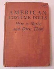 American Costume Dolls - How To Make And Dress Them by Nina Ralson Jordan  1941
