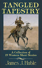TANGLED TAPESTRY - A Collection of 19 Western Short Stories - James J. Huble