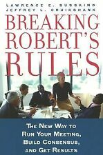 Breaking Robert's Rules : The New Way to Run Your Meeting, Build Consensus,...