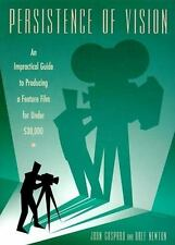 Persistence of Vision: An Impractical Guide to Producing a Feature Film for Unde